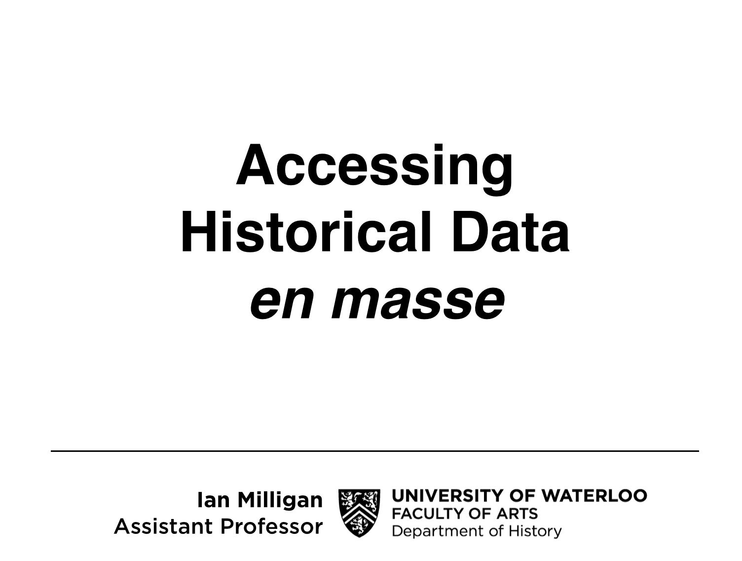 Accessing Historical Data En Masse – Ian Milligan